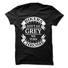 Bikers Don't Go Grey We Turn Chrome T Shirt, Hoodie, Tee Shirts ==► Shopping Now!