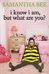I Know I Am, But What Are You?, Samantha Bee, 9781439142738, #books, #btripp, #reviews