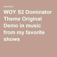 WOY S2 Dominator Theme Original Demo in music from my favorite shows