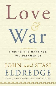 Love and War: Finding the Marriage You've Dreamed Of [Hardcover] by John & Stasi Eldredge What the Eldredge bestsellers Wild at Heart did for men, and Cap Marriage Bible Study, Couples Bible Study, Marriage Relationship, Love And Marriage, Relationships, Personal Relationship, Happy Marriage, Marriage Advice, Great Books To Read
