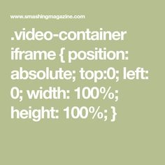 .video-container iframe {      position: absolute;      top:0;      left: 0;      width: 100%;      height: 100%;  }