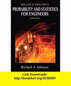 Miller  Freunds Probability and Statistics for Engineers (8th Edition) (9780321640772) Richard A. Johnson, Irwin Miller,…