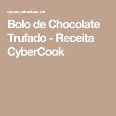 Bolo de Chocolate Trufado - Receita CyberCook