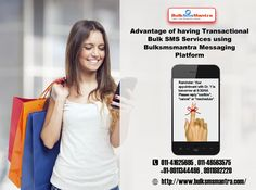 Advantage of having Transactional Bulk SMS Services using Bulksmsmantra Messaging Platform. know more visit : http://www.bulksmsmantra.com/