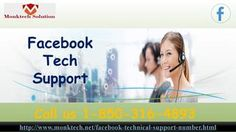 What are the benefits of Facebook Tech Support 1-850-316-4893? If you want Facebook Tech Support then you need to make a call at 1-850-316-4893 where our experts will provide you that which you are after for and even they enhance your experience of Facebook in no time. So, if you want to wipe out all your Facebook issues then don't waste even a single minute while contacting us. For more information visit: http://www.monktech.net/facebook-technical-support-number.html