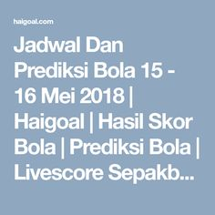 Jadwal Dan Prediksi Bola 15 - 16 Mei 2018 | Haigoal | Hasil Skor Bola | Prediksi Bola | Livescore Sepakbola