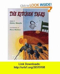 The Kitchen Talks (9780805071436) Shirley Mozelle, Petra Mathers , ISBN-10: 0805071431  , ISBN-13: 978-0805071436 ,  , tutorials , pdf , ebook , torrent , downloads , rapidshare , filesonic , hotfile , megaupload , fileserve