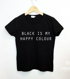 Black Is My Happy Color Tshirt Tumblr Blogger Instagram by ArmiTee