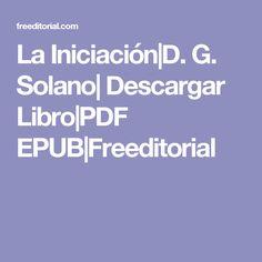 La Iniciación|D. G. Solano| Descargar Libro|PDF EPUB|Freeditorial