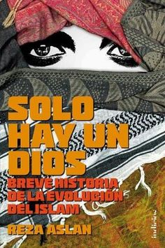 Sólo hay un Dios : breve historia de la evolución del Islam / Reza Aslan http://fama.us.es/record=b2679118~S5*spi