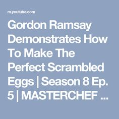 Gordon Ramsay Demonstrates How To Make The Perfect Scrambled Eggs | Season 8 Ep. 5 | MASTERCHEF - YouTube