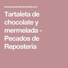 Tartaleta de chocolate y mermelada - Pecados de Reposteria