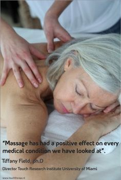 Massage has had a positive effect on every medical condition we have looked at - Tiffany Field