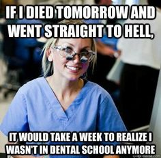 If I died tomorrow and went to straight to hell, it would take a week to realize I wasn't in dental school anymore.  Dentaltown Message Board > Dental School Alumni > Connect With Alumni > Writing a letter to my dental school.. Need help!! http://www.dentaltown.com/MessageBoard/thread.aspx?s=2&f=2659&t=234098&pg=1&r=3639889   #DentalSchool #DentalSchoolAlumni #DentalStudents #Dentist #Dentistry #Dental