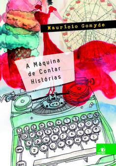 A Máquina de Contar Histórias – Maurício Gomyde