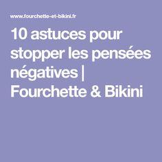 10 astuces pour stopper les pensées négatives | Fourchette & Bikini