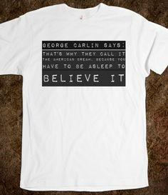 George Carlin Says:That's why they call it the American Dream, because you have to be asleep to believe it