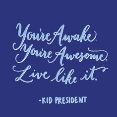 Kid President Quote of the Day. I know a few ppl who need this