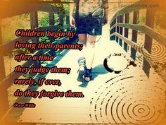 Children begin by loving their parents…