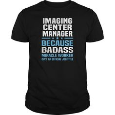 Imaging Center Manager Because Badass Miracle Worker Is Not An Official Job Title T Shirt, Hoodie Center Manager