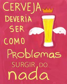 Cerveja deveria ser como os problemas: surgir do nada! Drunk Memes, Funny Memes, Beer Images, Beer Lovers, New Sign, Jelsa, Friends Forever, Humor, How To Plan