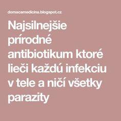 Najsilnejšie prírodné antibiotikum ktoré lieči každú infekciu v tele a ničí všetky parazity Natural Medicine, Detox, Life Is Good, Diy And Crafts, Health Fitness, Owl, Gardening, Beauty, Janus