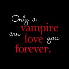 Show your love for Vampires with this Only A Vampire Can Love You Forever Twilight t-shirt design. Great gift for True Blood or Twilight fans that love Edward Cullen or Bill, or any vampire lover! Vampire Quotes, Vampire Diaries Quotes, Vampire Diaries The Originals, Vampire Love, Vampire Art, Vampire Fangs, Twilight Quotes, Twilight Saga, Daimon Salvatore