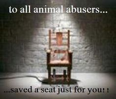 to all animal abusers.....