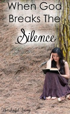 Has there been times of silence from God? What happens when God breaks the silence, and what happens when the silence is broken?