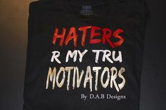 [Fashion] New HATERS Graphic T-Shirts By D.A.B Designs #Fashion #GraphicTee- http://getmybuzzup.com/wp-content/uploads/2015/06/haters-motivators-1.jpg- http://getmybuzzup.com/haters-graphic-tees-dab-designs/- HATERS Graphic T-Shirts By Amber B Are you looking for the latest in graphic tees. It's almost summer, time to pack away those sweaters and sweatshirts and throw on something cute. D.A.B Designs offers a wide range of graphic tees. They have the sexiest designs that w
