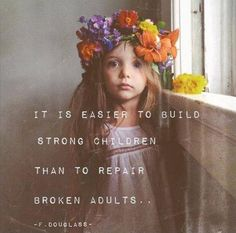 It is easier to build strong children than to repair broken adults. Like telling children they did a good job! Encouraging your child instead of pointing out all the mistakes they have made. Mom Quotes, Quotes To Live By, Life Quotes, Quotable Quotes, Broken Family Quotes, Gospel Quotes, Quotes Pics, Mother Quotes, Photo Quotes