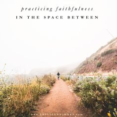 Practicing Faithfulness in the Space Between // via Leslie Ann Jones  Waiting is hard, but it's not pointless. Maybe God is using this season to prepare you for what lies ahead. More on the blog!