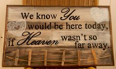 We know you would be here today if Heaven wasn't so far away, Rustic barn wood…