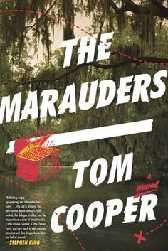 """The Marauders by Tom Cooper (February 2015) """"Cooper has written an engaging homage to classic crime writing that still finds things to say about the desperate days we live through now.""""  --Kirkus"""