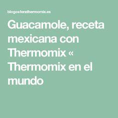 Guacamole, receta mexicana con Thermomix « Thermomix en el mundo