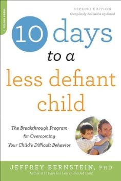 10 Days to a Less Defiant Child: The Breakthrough Program for Overcoming Your Child's Difficult Behavior (Paperback) - 16557168 - Overstock.com Shopping - Great Deals on General Parenting
