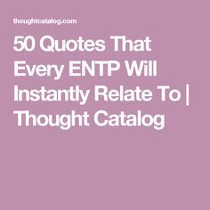 50 Quotes That Every ENTP Will Instantly Relate To   Thought Catalog