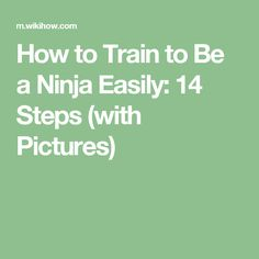 How to Train to Be a Ninja Easily: 14 Steps (with Pictures)