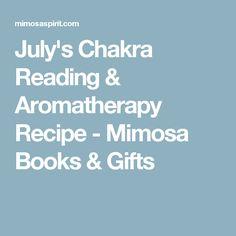 July's Chakra Reading & Aromatherapy Recipe - Mimosa Books & Gifts