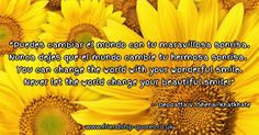 Puedes cambiar el mundo con tu maravillosa sonrisa. Nunca dejes que el mundo cambie tu hermosa sonrisa.   You can change the world with your wonderful smile. Never let the world change your beautiful smile.. Image from www.friendship-quotes.co.uk