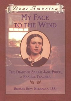 My Face to the Wind: the Diary of Sarah Jane Price, a Prairie Teacher, Broken Bow, Nebraska 1881 (Dear America Series) by Jim Murphy