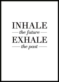 Schwarz-Weiß-Poster mit dem Text Inhale the future exhale the past. Past Quotes, Quotes To Live By, Me Quotes, Motivational Quotes, Inspirational Quotes, Text Poster, Print Poster, Desenio Posters, Message Positif