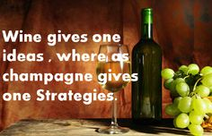 gives one ideas,where as champagne gives one Strategies. Wine Images, Champagne, Ideas, Thoughts