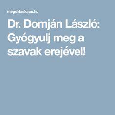 Dr. Domján László: Gyógyulj meg a szavak erejével! Women's Fashion, Fashion Women, Womens Fashion, Woman Fashion, Feminine Fashion, Moda Femenina
