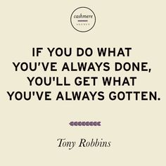 If you do what you've always done, you'll get what you've always gotten. - Tony Robbins - Pesquisa Google