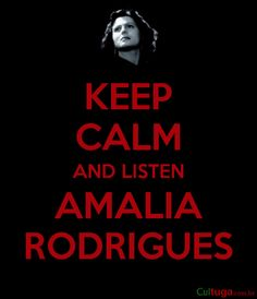 keep calm and listen Amalia Rodrigues - música portuguesa - Portugal Keep Calm, Portugal, Portuguese Quotes, Lisbon, Roots, Posters, How To Get, Queen, My Love