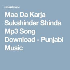 Maa Da Karja Sukshinder Shinda Mp3 Song Download - Punjabi Music