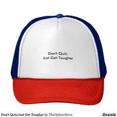 Don't Quit;Just Get Tougher Trucker Hat