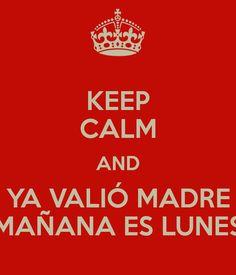 KEEP CALM AND YA VALIÓ MADRE MAÑANA ES LUNES