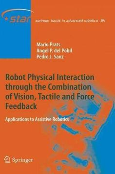 Robot Physical Interaction Through the Combination of Vision, Tactile and Force Feedback: Applications to Assisti...